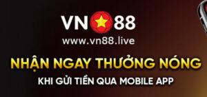 Nhận ngay thưởng nóng khi gửi tiền qua App VN88